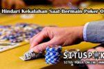 Tips Hindari Kekalahan Saat Bermain Poker Online